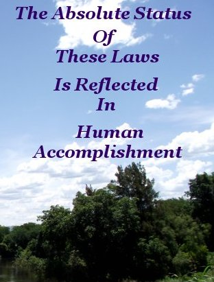 The absolute status of these Laws is reflected in the evidence of accomplishment