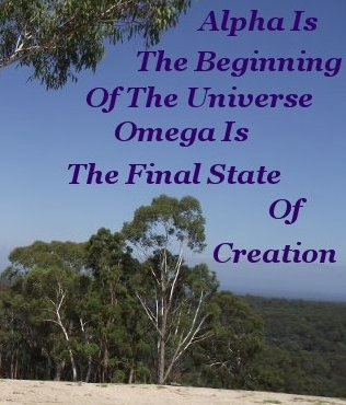 Alpha is the beginning of the universe Omega is the final state of creation