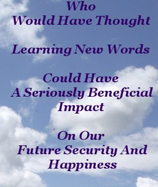 Who would have thought learning new words could have a seriously beneficial impact on our future security and happiness