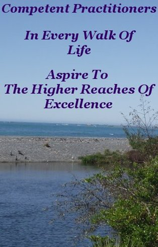 Competent practitioners in every walk of life aspire to the higher reaches of excellence