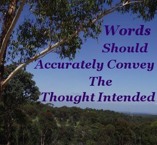 Words should accurately convey the thought intended