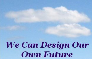 We can design our own future