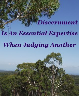 Discernment is an essential expertise when judging another