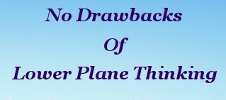 No drawbacks of lower plane thinking