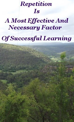 Repetition is a most effective and necessary factor of successful learning