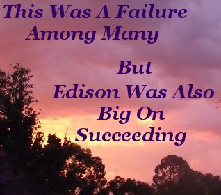 This was a failure among many. But Edison was also big on succeeding