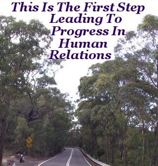 This is the first step leading to progress in Human Relations