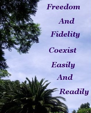 Freedom and fidelity coexist easily and readily