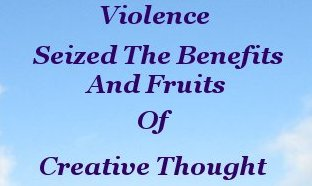 Violence seized the benefits of creative thought
