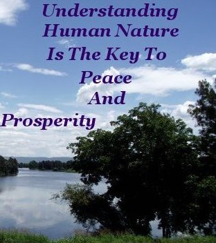 Understanding Human Nature is the key to peace and prosperity
