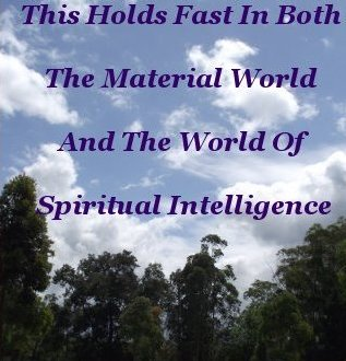 This holds fast in both the material world and the world of Spiritual Intelligence