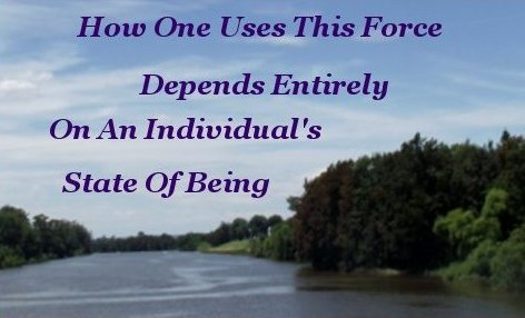 How one uses this force depends entirely on an individuals state of being