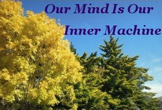 Our mind is our inner machine
