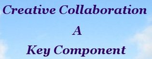 Creative Collaboration is a key component