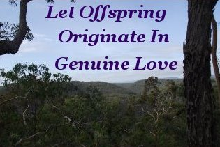 Let offspring originate in genuine love