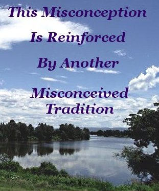 This misconception is reinforced by another misconceived tradition