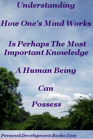 Understanding How One's Mind Works Is Perhaps The Most Important Knowledge A Human Being Can Possess