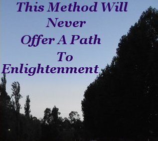 This method will never offer a path to enlightenment