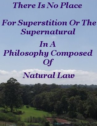 There is no place for superstition or the supernatural in a philosophy composed of Natural law