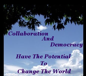 Collaboration and democracy have the potential to change the world