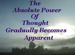 The absolute power of Thought gradually becomes apparent