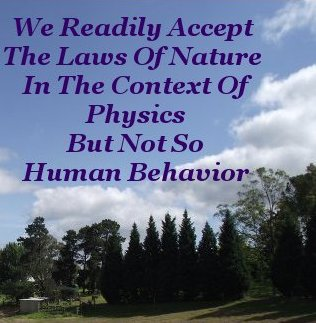 We readily accept the laws of nature in the context of physics but not so human behavior