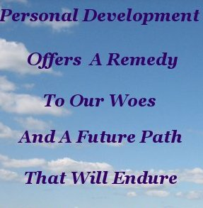 Personal Development offers a remedy to our woes and a future path that will endure