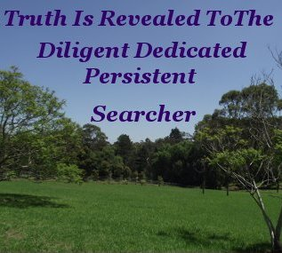 Truth is revealed to the diligent, dedicated, persistent searcher