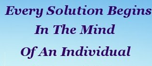 Every solution begins in the mind of an individual