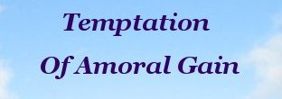 Temptation of amoral gain