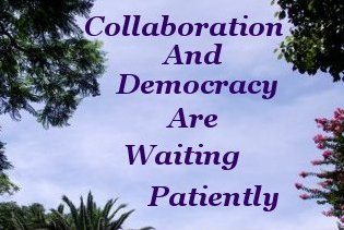 Collaboration and Democracy are waiting patiently