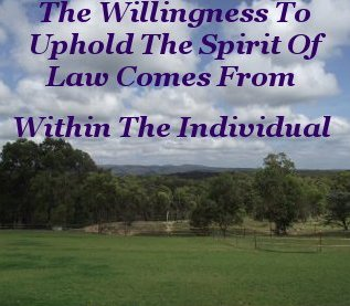 The willingness to uphold the spirit of law comes from within the individual
