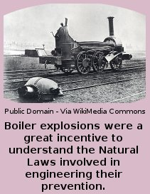Boiler Explosions Were A Great Incentive To Understand The Natural Laws Involved In Engineering Their Prevention